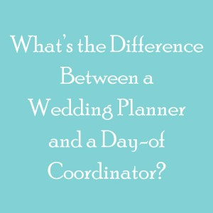 What's the Difference Between a Wedding Planner and a Day-of Coordinator