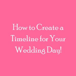 How to Create a Timeline for Your Wedding Day