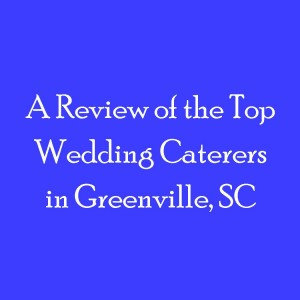 Review of Top Wedding Caterers Greenville SC