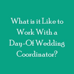 What is it like to work with a day-of wedding coordinator?